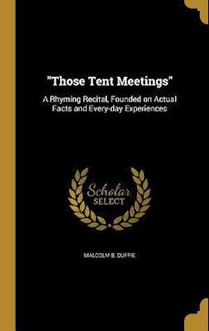 Bog, hardback Those Tent Meetings af Malcolm B. Duffie