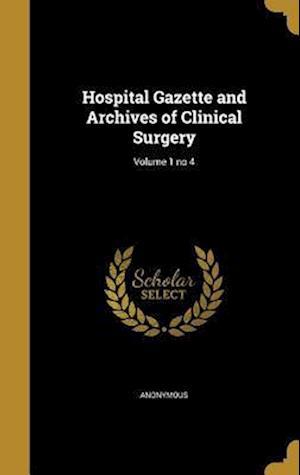 Bog, hardback Hospital Gazette and Archives of Clinical Surgery; Volume 1 No 4