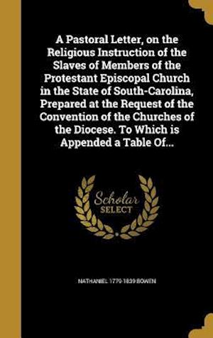 Bog, hardback A   Pastoral Letter, on the Religious Instruction of the Slaves of Members of the Protestant Episcopal Church in the State of South-Carolina, Prepared af Nathaniel 1779-1839 Bowen