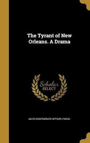 Bog, hardback The Tyrant of New Orleans. a Drama