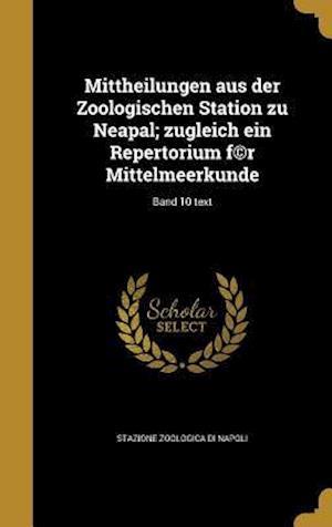 Bog, hardback Mittheilungen Aus Der Zoologischen Station Zu Neapal; Zugleich Ein Repertorium F(c)R Mittelmeerkunde; Band 10 Text