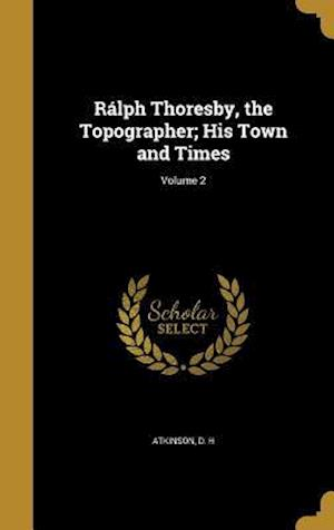 Bog, hardback Ralph Thoresby, the Topographer; His Town and Times; Volume 2