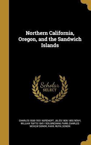 Bog, hardback Northern California, Oregon, and the Sandwich Islands af Jules 1826-1893 Remy, William Tufts 1841-1926 Brigham, Charles 1830-1901 Nordhoff