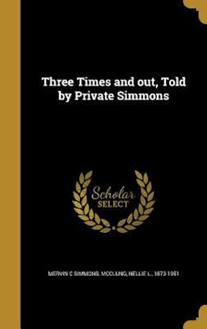 Bog, hardback Three Times and Out, Told by Private Simmons af Mervin C. Simmons