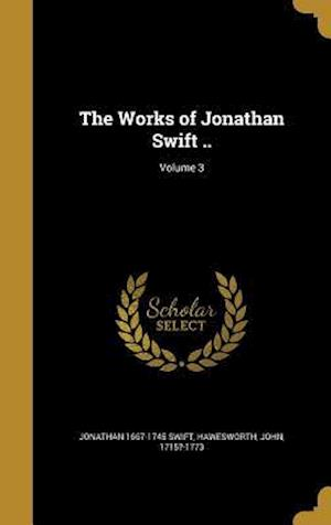 Bog, hardback The Works of Jonathan Swift ..; Volume 3 af Jonathan 1667-1745 Swift