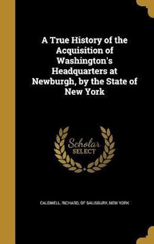 Bog, hardback A True History of the Acquisition of Washington's Headquarters at Newburgh, by the State of New York