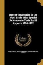 Recent Tendencies in the Wool Trade with Special Reference to Their Tariff Aspects, 1920-1922 af Louis George 1883- Connor