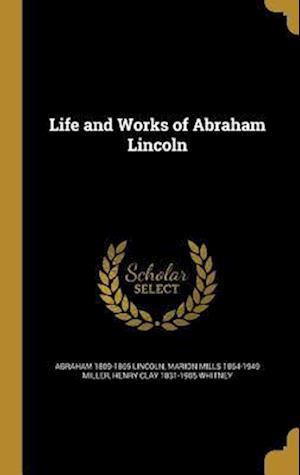 Bog, hardback Life and Works of Abraham Lincoln af Marion Mills 1864-1949 Miller, Henry Clay 1831-1905 Whitney, Abraham 1809-1865 Lincoln