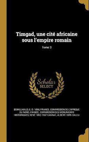 Bog, hardback Timgad, Une Cite Africaine Sous L'Empire Romain; Tome 3