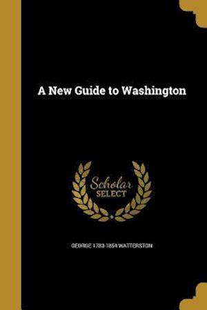 Bog, paperback A New Guide to Washington af George 1783-1854 Watterston