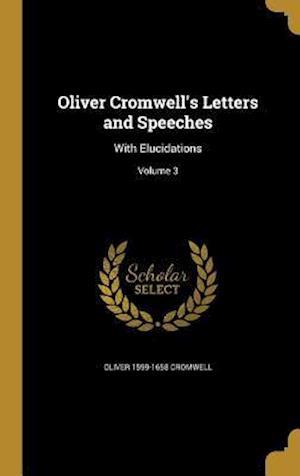 Bog, hardback Oliver Cromwell's Letters and Speeches af Oliver 1599-1658 Cromwell
