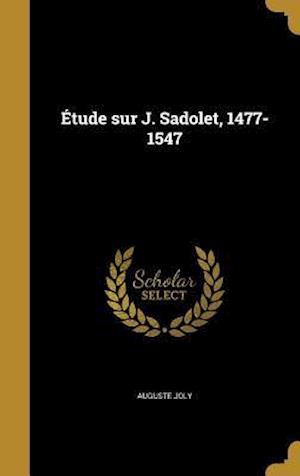 Bog, hardback Etude Sur J. Sadolet, 1477-1547 af Auguste Joly