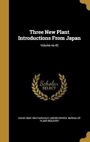 Bog, hardback Three New Plant Introductions from Japan; Volume No.42 af David 1869-1954 Fairchild