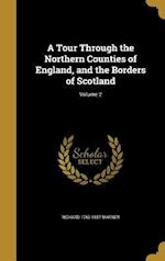 A Tour Through the Northern Counties of England, and the Borders of Scotland; Volume 2 af Richard 1763-1857 Warner