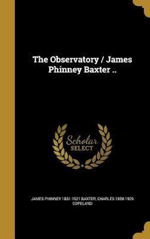 Bog, hardback The Observatory / James Phinney Baxter .. af James Phinney 1831-1921 Baxter, Charles 1858-1929 Copeland