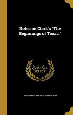Bog, hardback Notes on Clark's the Beginnings of Texas, af Herbert Eugene 1870-1953 Bolton