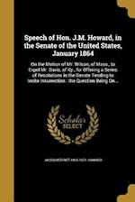 Speech of Hon. J.M. Howard, in the Senate of the United States, January 1864 af Jacob Merritt 1805-1871 Howard