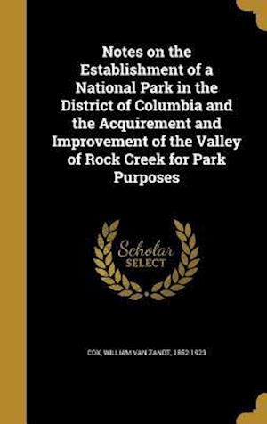Bog, hardback Notes on the Establishment of a National Park in the District of Columbia and the Acquirement and Improvement of the Valley of Rock Creek for Park Pur