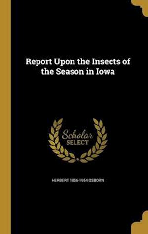 Bog, hardback Report Upon the Insects of the Season in Iowa af Herbert 1856-1954 Osborn