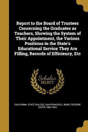 Bog, paperback Report to the Board of Trustees Concerning the Graduates as Teachers, Showing the System of Their Appointment, the Various Positions in the State's Ed