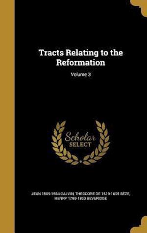 Bog, hardback Tracts Relating to the Reformation; Volume 3 af Henry 1799-1863 Beveridge, Jean 1509-1564 Calvin, Theodore De 1519-1605 Beze