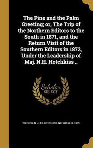 Bog, hardback The Pine and the Palm Greeting; Or, the Trip of the Northern Editors to the South in 1871, and the Return Visit of the Southern Editors in 1872, Under