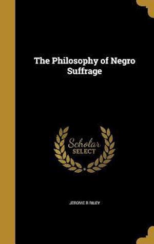 Bog, hardback The Philosophy of Negro Suffrage af Jerome R. Riley