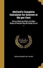 McCord's Complete Calculator for Interest at Six Per Cent af Joseph Alexander 1857- McCord