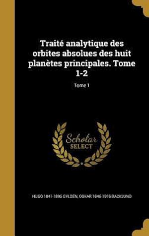 Bog, hardback Traite Analytique Des Orbites Absolues Des Huit Planetes Principales. Tome 1-2; Tome 1 af Oskar 1846-1916 Backlund, Hugo 1841-1896 Gylden