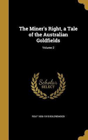 Bog, hardback The Miner's Right, a Tale of the Australian Goldfields; Volume 2 af Rolf 1826-1915 Boldrewood