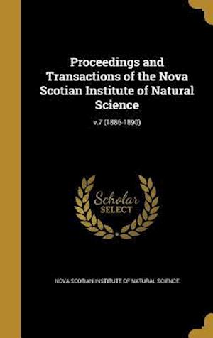 Bog, hardback Proceedings and Transactions of the Nova Scotian Institute of Natural Science; V.7 (1886-1890)