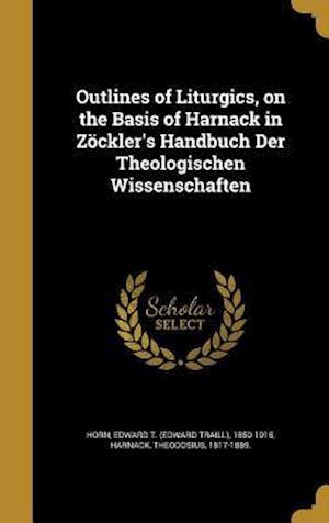 Bog, hardback Outlines of Liturgics, on the Basis of Harnack in Zockler's Handbuch Der Theologischen Wissenschaften
