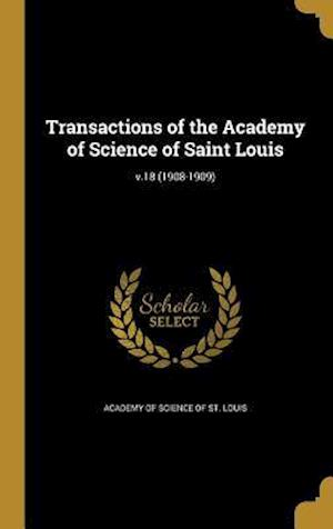 Bog, hardback Transactions of the Academy of Science of Saint Louis; V.18 (1908-1909)