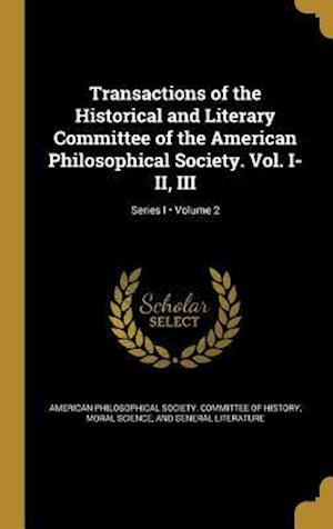 Bog, hardback Transactions of the Historical and Literary Committee of the American Philosophical Society. Vol. I-II, III; Volume 2; Series I