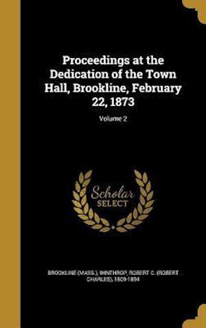 Bog, hardback Proceedings at the Dedication of the Town Hall, Brookline, February 22, 1873; Volume 2