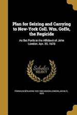 Plan for Seizing and Carrying to New-York Coll. Wm. Goffe, the Regicide