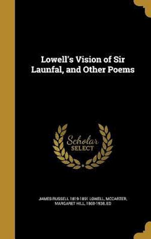 Bog, hardback Lowell's Vision of Sir Launfal, and Other Poems af James Russell 1819-1891 Lowell
