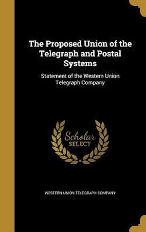 Bog, hardback The Proposed Union of the Telegraph and Postal Systems