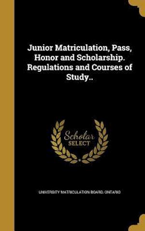 Bog, hardback Junior Matriculation, Pass, Honor and Scholarship. Regulations and Courses of Study..