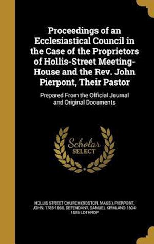Bog, hardback Proceedings of an Ecclesiastical Council in the Case of the Proprietors of Hollis-Street Meeting-House and the REV. John Pierpont, Their Pastor af Samuel Kirkland 1804-1886 Lothrop