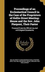 Proceedings of an Ecclesiastical Council in the Case of the Proprietors of Hollis-Street Meeting-House and the REV. John Pierpont, Their Pastor af Samuel Kirkland 1804-1886 Lothrop
