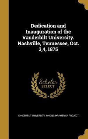 Bog, hardback Dedication and Inauguration of the Vanderbilt University. Nashville, Tennessee, Oct. 3,4, 1875