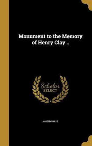 Bog, hardback Monument to the Memory of Henry Clay ..