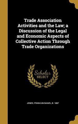 Bog, hardback Trade Association Activities and the Law; A Discussion of the Legal and Economic Aspects of Collective Action Through Trade Organizations