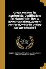 Origin, Reasons for Membership, Qualifications for Membership, How to Become a Member, Books of Reference, What the Society Has Accomplished af Thomas Allen 1862-1932 Perkins
