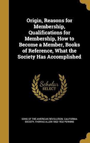 Bog, hardback Origin, Reasons for Membership, Qualifications for Membership, How to Become a Member, Books of Reference, What the Society Has Accomplished af Thomas Allen 1862-1932 Perkins