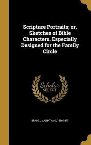 Bog, hardback Scripture Portraits; Or, Sketches of Bible Characters. Especially Designed for the Family Circle
