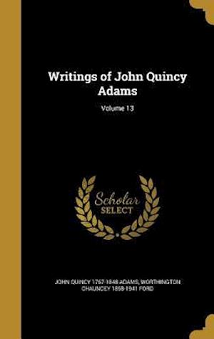 Bog, hardback Writings of John Quincy Adams; Volume 13 af Worthington Chauncey 1858-1941 Ford, John Quincy 1767-1848 Adams