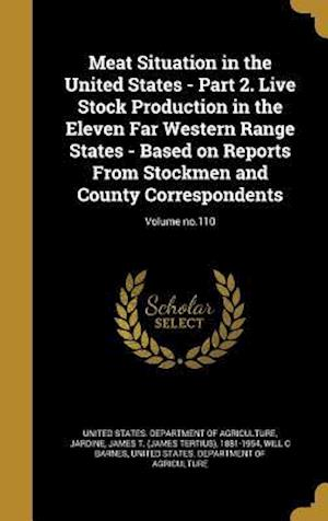 Bog, hardback Meat Situation in the United States - Part 2. Live Stock Production in the Eleven Far Western Range States - Based on Reports from Stockmen and County af Will C. Barnes
