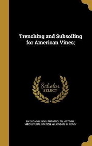 Bog, hardback Trenching and Subsoiling for American Vines; af Raymond Dubois